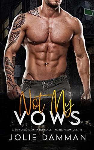 Not my Vows: A BWWM Dark Mafia Romance (Alpha Predators Book 2)...
