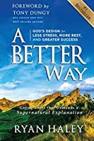 A Better Way: God's Design for Less Stress, More Rest, and Greater Success