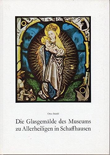 Die Glasgemälde des Museums zu Allerheiligen in Schaffhausen.