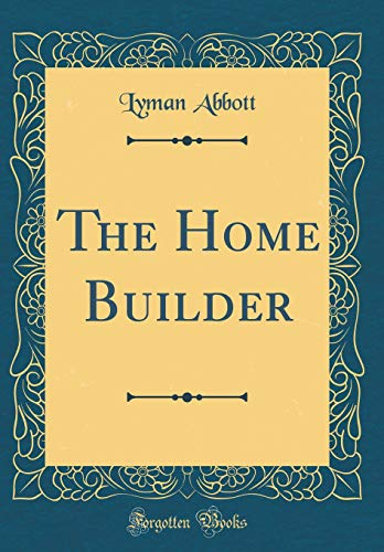 The Home Builder (Classic Reprint)