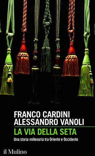 La via della seta: Una storia millenaria tra Oriente e Occidente (Intersezioni Vol. 489) (Italian Edition)