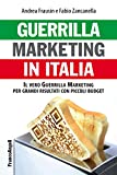 Guerrilla marketing in Italia. Il vero Guerrilla Marketing per grandi risultati con piccoli budget