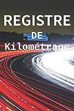 Registre De Kilométrage: Journal de kilométrage de la voiture pour les impôts professionnels ou personnels / Journal de suivi quotidien de Kilométrage ... automobile, d'un camion ou d'une voiture.
