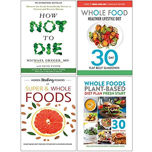 How Not To Die, Whole Food Healthier Lifestyle Diet, Hidden Healing Powers, Whole Foods Plant Based Diet Plan 4 Books Collection Set