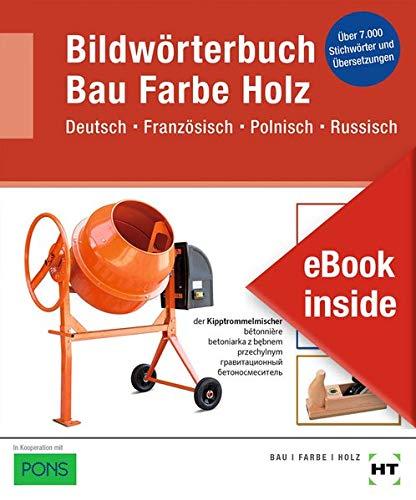 eBook inside: Buch und eBook Bildwörterbuch Bau Farbe Holz: Deutsch Französisch Polnisch Russisch als 5-Jahreslizenz für das eBook: Deutsch Französisch Polnisch Russisch. 5-Jahreslizenz für das eBook