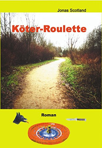 Köter-Roulette: Ein kriminalistischer Hunde-Roman der besonderen Art