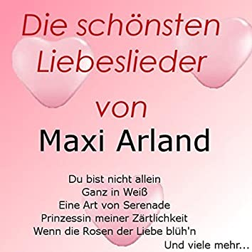 Die schönsten Liebeslieder von Maxi Arland