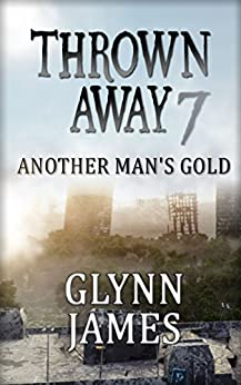 """Thrown Away 7 """"Another Man's Gold"""" (Thrown Away Series 1) by [Glynn James]"""