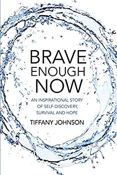 Brave Enough Now: An Inspirational story of self-discovery, survival and hope by [Tiffany Johnson]