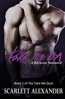 Take Me On: A Rock Star Romance (Take Me Duet Book 1) by [Scarlett Alexander, Stephanie Summers]