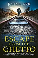 Escape From the Ghetto: The Breathtaking Story of the Jewish Boy Who Ran Away from the Nazis
