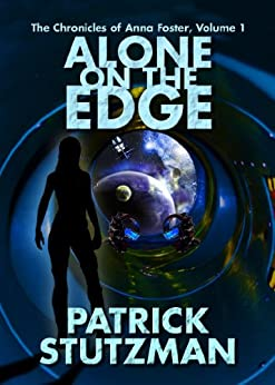 Alone on the Edge (The Chronicles of Anna Foster Book 1) by [Patrick Stutzman]