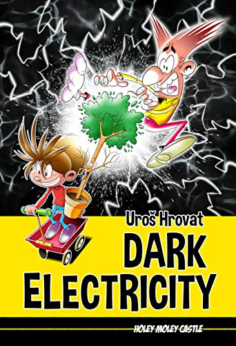 Dark Electricity: Black And White Makes Green: Hurray For Energy That's Clean (Holey Moley Castle