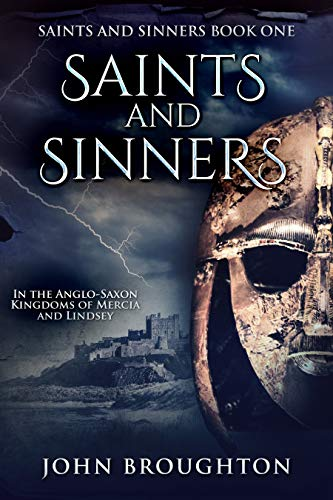Saints And Sinners: In the Anglo-Saxon Kingdoms of Mercia and Lindsey