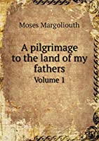 A Pilgrimage to the Land of My Fathers Volume 1 551920313X Book Cover