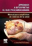 Aprender a interpretar el electrocardiograma: Manual para estudiantes de ciencias de la salud