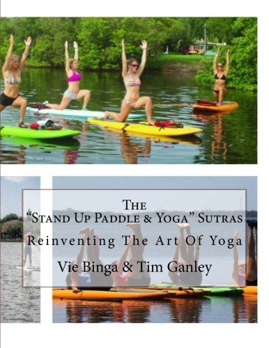 """The """"Stand Up Paddle & Yoga"""" Sutras: Reinventing The Art Of Yoga"""