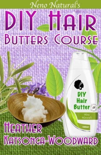 DIY Hair Butters Course (Book 2, DIY Hair Products): A Primer on How To Make Whipped Hair & Body Butters (Neno Natural's DIY Hair Products) (Volume 2) by Heather Katsonga-Woodward (2014-06-10)