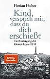 Kind, versprich mir, dass du dich erschießt: Der Untergang der kleinen Leute 1945 - Florian Huber