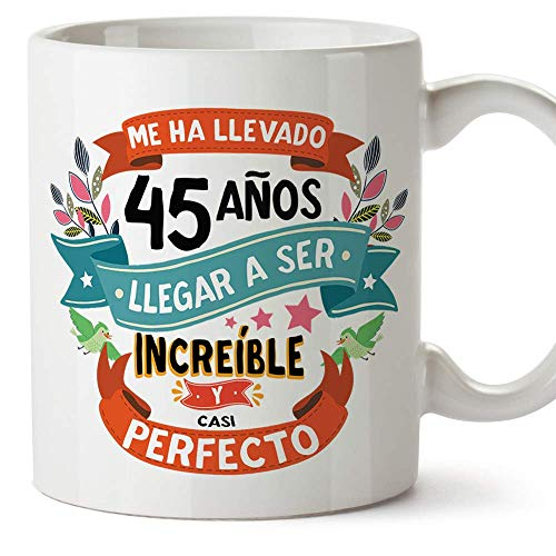 MUGFFINS Taza 45 Cumpleaños -'Me ha llevado 45 años llegar a ser increíble y casi perfecto - Regalos Desayuno Feliz Cumpleaños…