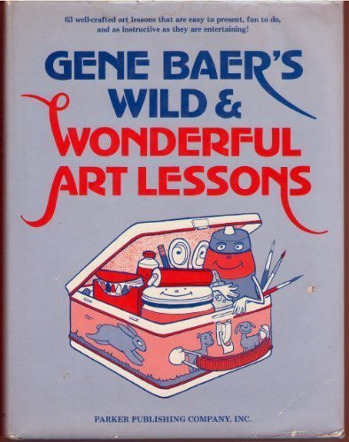 Gene Baer's Wild and Wonderful Art Lessons