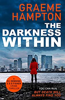 The Darkness Within: A twisty, completely gripping crime thriller (D.I Denning and D.S Fisher Book 3) by [Graeme Hampton]