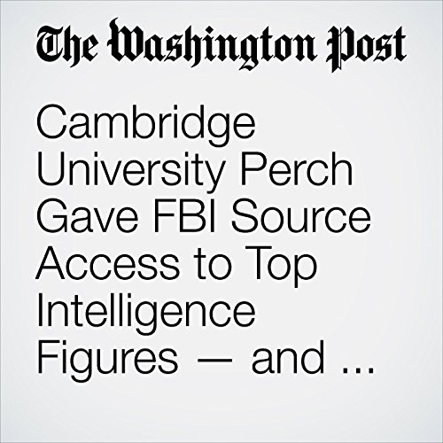 Cambridge University Perch Gave FBI Source Access to Top Intelligence Figures — and a Cover as He Reached out to Trump Associates audiobook cover art