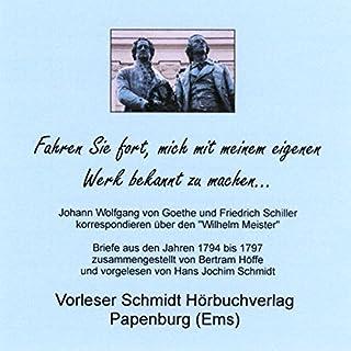Fahren Sie fort, mich mit meinem eigenen Werk bekannt zu machen...     Johann Wolfgang von Goethe und Friedrich Schiller korrespondieren über den