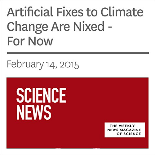 Artificial Fixes to Climate Change Are Nixed - For Now cover art