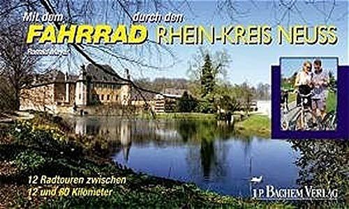 Mit dem Fahrrad durch den Rhein-Kreis Neuss: 12 Radtouren zwischen 12 und 50 km