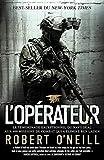 L opérateur - Le témoignage exceptionnel du Navy SEAL aux 400 missions de combat qui a éliminé Ben Laden