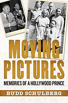 Moving Pictures: Memories of a Hollywood Prince by [Budd Schulberg]