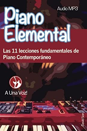 Piano Elemental: Las 11 lecciones fundamentales de Piano Contemporáneo (Volume 1) (Spanish