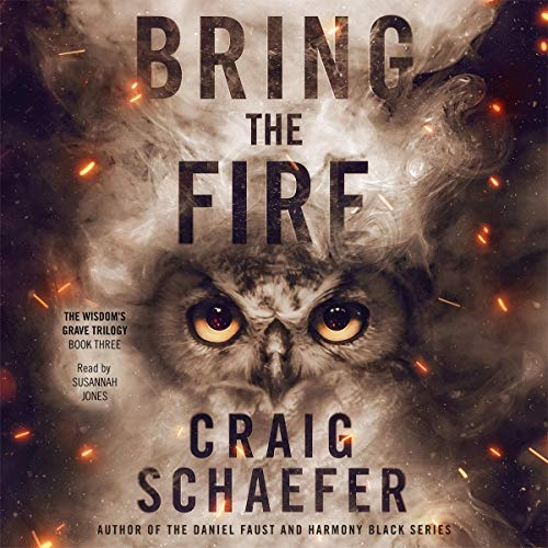 Bring the Fire     The Wisdom's Grave Trilogy, Book 3              Written by:                                                                                                                                 Craig Schaefer                               Narrated by:                                                                                                                                 Susannah Jones                      Length: 13 hrs and 6 mins     Not rated yet     Overall 0.0
