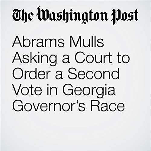 Abrams Mulls Asking a Court to Order a Second Vote in Georgia Governor's Race audiobook cover art