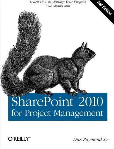 SharePoint 2010 for Project Management: Learn How to Manage Your Projects with SharePoint by Dux Raymond Sy(2012-02-12)