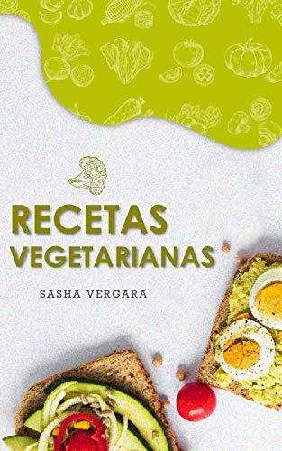 115 recetas vegetarianas deliciosas que puedes preparar en 15 minutos: Sin ingredientes...