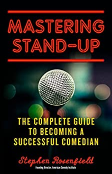 Mastering Stand-Up: The Complete Guide to Becoming a Successful Comedian by [Stephen Rosenfield]