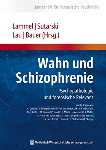 Wahn und Schizophrenie: Psychopathologie und forensische Relevanz: Psychopathologie und forensische Relevanz. Jahresheft für Forensische Psychiatrie