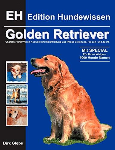 Golden Retriever: Charakter und Wesen, Auswahl und Kauf, Haltung und Pflege, Erziehung, Freizeit und Zucht