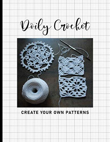 Create Your Own Doily Crochet Patterns: Blank Design Grid Paper Templates to Plan New Projects