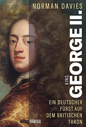 King George II.: Ein deutscher Fürst auf dem britischen Thron