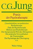 Gesammelte Werke 16. Praxis der Psychotherapie: Beitraege zum Problem der Psychotherapie und zur Psychologie der Uebertragung