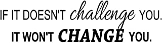 If it doesn't challenge you it won't change you 23 x 6 Vinyl wall quote decal office sticker Sports Team Calligraphy Art Decor Motivational Inspirational lettering School team gym inspired