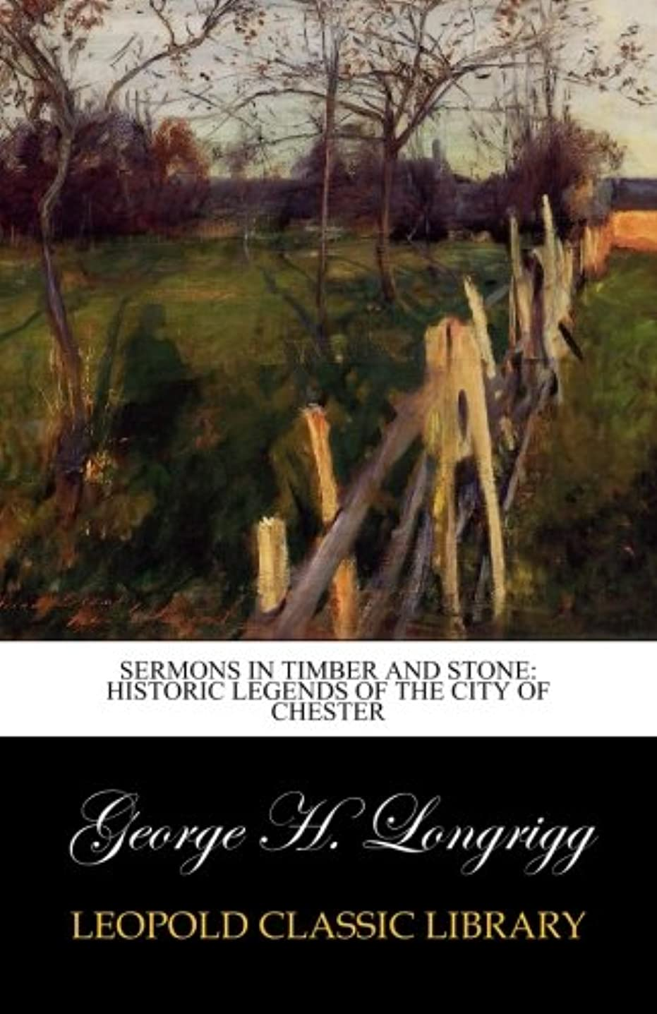 第ごちそうそこSermons in Timber and Stone: Historic Legends of the City of Chester
