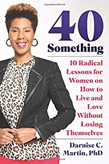 40 Something: 10 Radical Lessons For Women On How To Live And Love Without Losing Themselves