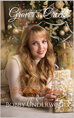 Grover's Creek: A Christmas Fantasy by [Bobby Underwood]