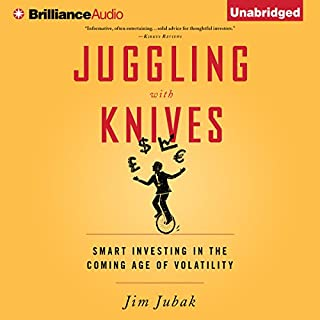 Juggling with Knives     Smart Investing in the Coming Age of Volatility              By:                                                                                                                                 Jim Jubak                               Narrated by:                                                                                                                                 Jeff Cummings                      Length: 14 hrs and 3 mins     12 ratings     Overall 3.7
