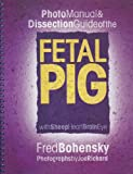 Photo Manual & Dissection Guide of the Fetal Pig: With Sheep Heart Brain Eye