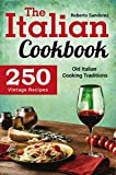 The Italian Cookbook: 250 Vintage Recipes. Old Italian Cooking Traditions (English Edition)